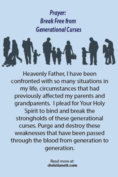 Prayer: Break Free from Generational Curses I plead for Your Holy Spirit to bind and break the strongholds of these generational curses....