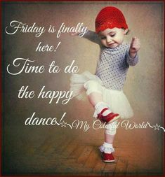 Friday Is Finally Here! Time To Do The Happy Dance Friday Is Finally Here! Time To Do The Happy Dance friday friday quotes friday images friday pics friday sayings friday image quotes Monday Morning Quotes, Happy Friday Quotes, Good Morning Friday, Funny Good Morning Quotes, Monday Quotes, Good Morning Greetings, Happy Quotes, Friday Sayings, Guy Quotes