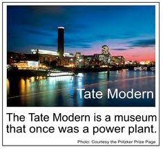 The Tate Modern is a museum that once was a power plant.  The Tate Modern Museum in the United Kingdom is actually a family of four art galleries, housing the UK's collection of British art and of international modern art. The Tate Modern is also one of the world's most celebrated examples of adaptive reuse. The enormous art gallery was created from the shell of the old, unsightly Bankside Power Station on the Thames River in London.  Click below to read article. below  #organic_green