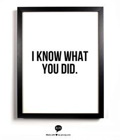 """Someone said""""I know what you did... #quotes""""....wow....."""