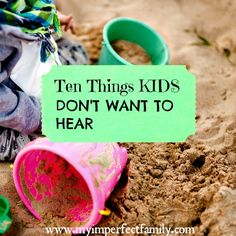 Ten Things Kids Don't Want To Hear - My Imperfect Family