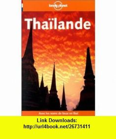 Thailande (Lonely Planet Travel Guides French Edition) (9782840702191) Joe Cummings, Martin Steven , ISBN-10: 2840702193  , ISBN-13: 978-2840702191 ,  , tutorials , pdf , ebook , torrent , downloads , rapidshare , filesonic , hotfile , megaupload , fileserve