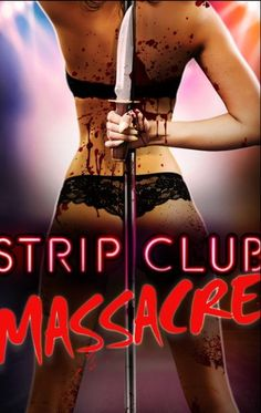 Strip Club Massacre: A young woman starting a new life is forced to take extreme measures against those around her after things go violently awry.