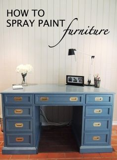 How to Spray Paint Furniture…would love a desk like this someday