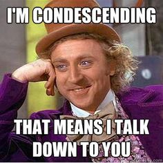Condescending Wonka is condescending.