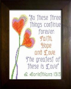 Cross Stitch Bible Verse I Corinthians So these three things continue forever faith hope and love the greatest of these is love Cross Stitch Quotes, Cross Stitch Charts, Cross Stitch Designs, Cross Stitch Patterns, Cross Stitching, Cross Stitch Embroidery, Bible Verses About Love, Bible Scriptures, Bubble Quotes