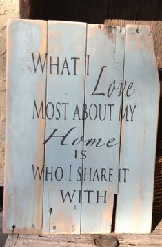 What I love most about my Home is who I share it with, Pallet Art, Primitive, Wooden Signs,Distressed,Greenish Blue. $35.00, via Etsy.
