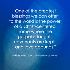 LDS Quote | Richard G. Scott #family #home #missionary http://sprinklesonmyicecream.blogspot.com/