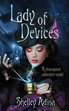 Lady of Devices, the first book in The Magnificent Devices series by Shelley Adina. my most recent favorite series of books that I've read. check these books out if you like steampunky things. such fun reads. :)