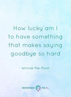 Wijsheid van Winnie the Pooh. Een quote over het afscheid, het verdriet en het gemis na de dood van een geliefde. Vind meer inspiratie over de uitvaart en rouwen op http://www.rememberme.nl