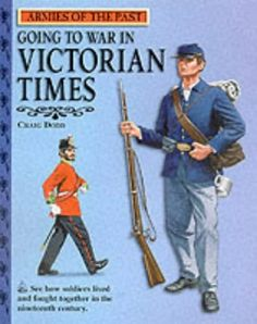 Going to War in Victorian Times (Armies of the Past) by Craig Dodd