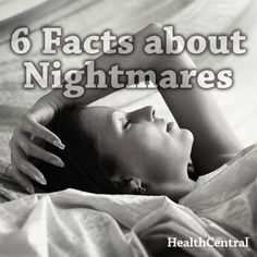 Read 6 interesting facts about nightmares and your sleep in the link below:  http://www.healthcentral.com/sleep-disorders/cf/slideshows/6-facts-about-nightmares?ap=2012