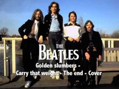 The Beatles - Golden slumbers - Carry that weight - The end - Cover - YouTube