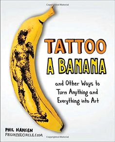 Tattoo a Banana: And Other Ways to Turn Anything and Everything Into Art by Phil Hansen http://www.amazon.com/dp/0399537473/ref=cm_sw_r_pi_dp_iuxVvb0A82E1T