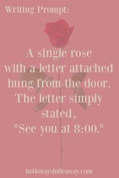 Valentine's Day Writing Prompts-Feb2017-A single rose with a letter attached hung from the door. The letter simply stated, See you at 800.