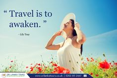 """"""" Travel is to awaken """"  - Lily Tsay    