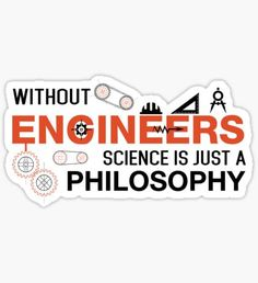 Without Engineers Science Is Just A Philosophy  Sticker