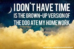 I Don't Have Time Is...  | #Quotes #Inspiration