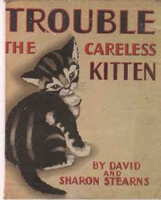 """""""Trouble the Careless Kitten"""", written by David M. Stearns, illustrated by Sharon Stearns; published by John Martin's House, Inc. (1945) - Front cover"""