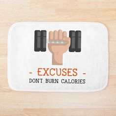 Excuses Don't Burn Calories by Joshua1870 | Redbubble Feeling Lazy, Going To The Gym, Burn Calories, Burns, Goals, Feelings