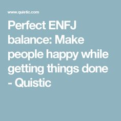 Perfect ENFJ balance: Make people happy while getting things done - Quistic