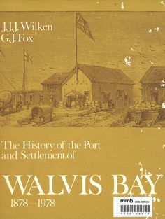The history of the port and settlement of Walvis Bay, 1878-1978