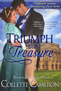 TRIUMPH AND TREASURE, book I in the Highland Heather Romancing a Scot Series. Releases December 2014