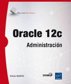 Oracle 12c: administración / Olivier Heurtel . 2015.