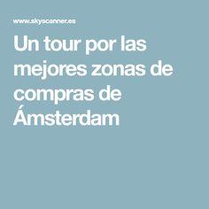 Un tour por las mejores zonas de compras de Ámsterdam Amsterdam, Tour, Shopping, Tips
