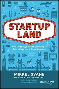 Startupland: How Three Guys Risked Everything to Turn an Idea into a Global…