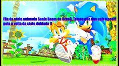 Fãs da série animada Sonic Boom do Brasil !  Temos que pedir pela a volt...