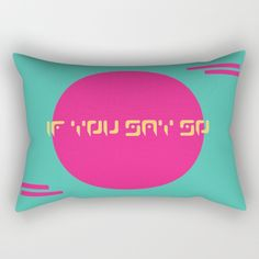 Buy The Saturn Series: If You Say So Rectangular Pillow by LaSegunda. Worldwide shipping available at Society6.com. Just one of millions of high quality products available.