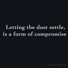Letting the dust settle, is a form of compromise