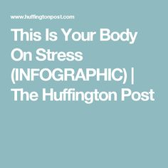 This Is Your Body On Stress (INFOGRAPHIC) | The Huffington Post