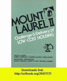 Mount Laurel II Challenge and Delivery of Low-Cost Housing (9780882850986) Robert W. Burchell, W. Patrick Beaton, David Listokin, George Sternlieb, Robert W. Lake, Richard Florida , ISBN-10: 0882850989  , ISBN-13: 978-0882850986 ,  , tutorials , pdf , ebook , torrent , downloads , rapidshare , filesonic , hotfile , megaupload , fileserve