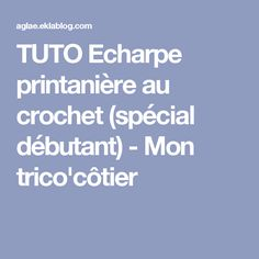 TUTO Echarpe printanière au crochet (spécial débutant) - Mon trico'côtier