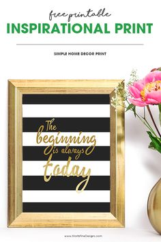 Decorate your home or office with this inspirational home decor printable. The beginning is always today is a great quote to live each day by. New Year Printables, Party Printables, Free Printables, Printables Organizational, Great Inspirational Quotes, Motivational Quotes, Artists For Kids, Modern Bedroom Design, Conceptual Design
