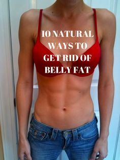 """fitnessforevertips: """" 10 Natural Ways To Get Rid Of Belly Fat If you're wondering how to burn belly fat and have even considered taking diet pills or fat burners, you should try to do it the all..."""