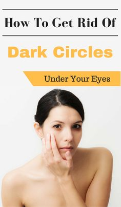 How to get rid of Dark Circles Under Your Eyes by Magazinez.net