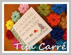 Tita Carré  Agulha e Tricot : Flores curando as doenças do dia-a-dia