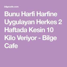 Bunu Harfi Harfine Uygulayan Herkes 2 Haftada Kesin 10 Kilo Veriyor - Bilge Cafe