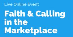 Faith & Calling in the Marketplace - How I discovered my calling