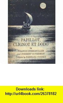 Papillot, Clignot et Dodo Francis Steegmuller, Norbert Guterman, Barbara Cooney ,   ,  , ASIN: B000ITWNKS , tutorials , pdf , ebook , torrent , downloads , rapidshare , filesonic , hotfile , megaupload , fileserve