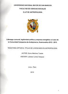 Liderazgo comunal, legitimidad política y empresa energética : el caso de la Comunidad Campesina de Andaymarca, Huancavelica 2012-2013/ Ginno Martínez Tuesta. ([s.l.], 2015 (HN 343.5 M26)