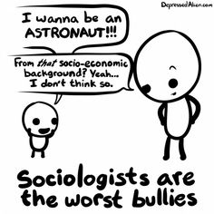Sociologists are bullies.
