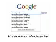 Tell a story using Google autocompletes! Fun idea.