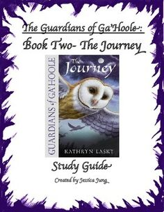 This is a chapter-by-chapter study guide (25 chapters total) for Book 2, The Journey, of the Guardians of Ga'Hoole series, by Kathryn Lasky. For each chapter, students respond to comprehension questions, vocabulary, as well as more higher order thinking questions.