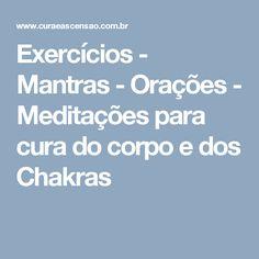Exercícios - Mantras - Orações - Meditações para cura do corpo e dos Chakras