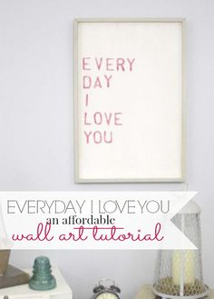 Everyday I Love You : An Affordable Word Art I love this so much, it's one of my favorite pieces. An easy to follow tutorial.