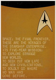 space: the final frontier.  these are the voyages of the starship enterprise.  its five-year mission:  to explore strange  new worlds.  to seek out new life  and new civilizations.  to boldly go where  no man has   gone before.